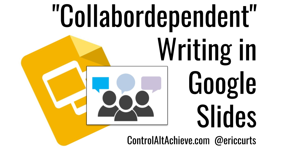 Control Alt Achieve: Collabordependent Writing with Google Slides