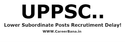 UPPSC Recruitment Delay For The Posts Of Lower Subordinate This Year,uttar pradesh public service commission exams,uppsc lower subordinate posts exam