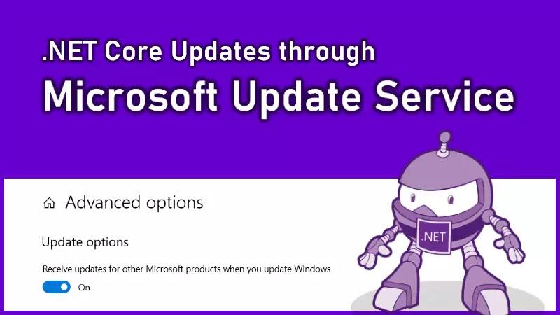 Microsoft to begin updating .NET Core 2.1, 3.1, and .NET 5.0 through Microsoft Update