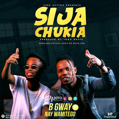 B Gway Ft Nay Wamitego - Sijachukia   Download Audio
