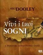 Vivi i tuoi sogni - Mike Dooley (legge di attrazione)