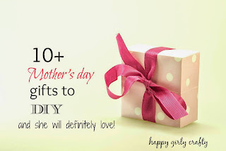 http://happygirlycrafty.blogspot.gr/2015/05/10-mothers-day-gifts-to-diy-that-she.html
