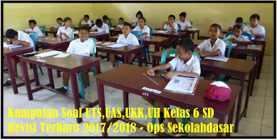 Kumpulan Soal UTS,UAS,UKK,UH Kelas 6 SD Revisi Terbaru 2017/2018 - Ops Sekolahdasar