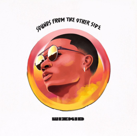 Download FULL ALBUM of Wizkid – Sound From The Other Side #SFTOS