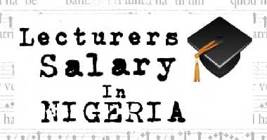 Nigerian Lecturers Monthly Salary Structure - Hot Vibes Media