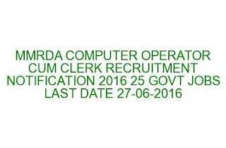 MMRDA COMPUTER OPERATOR CUM CLERK RECRUITMENT NOTIFICATION 2016 25 GOVT JOBS LAST DATE 27-06-2016