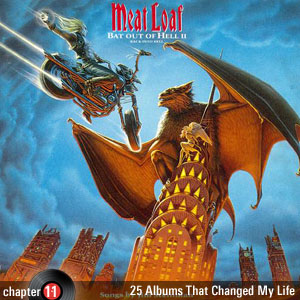 25 Albums That Changed My Life: Chapter 11: Meat Loaf - Bat Out of Hell II: Back Into Hell