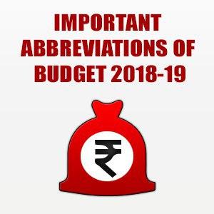 Important Abbreviations Of Budget 2018-19