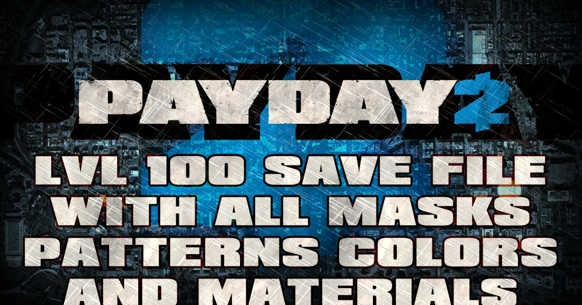 Borderlands 2 Looter's Guide : Payday 2 Level 100 Save file