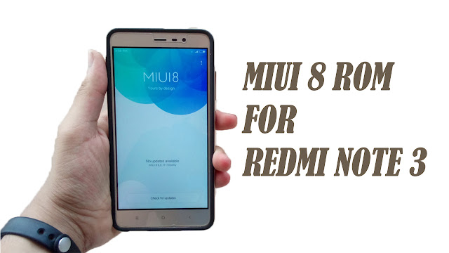 MIUI 8 Rom For Redmi Note 3 Users