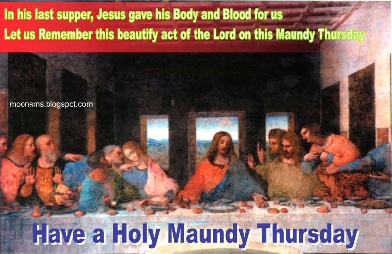 Happy Maundy Thursday Maundy Thursday, also known as Holy Thursday, Covenant Thursday, Great & Holy Thursday, and Thursday of Mysteries  Wishes sms Quotes with Images