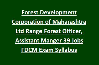 Forest Development Corporation of Maharashtra Ltd Range Forest Officer, Assistant Manger 39 Govt Jobs Recruitment FDCM Exam Syllabus 2018