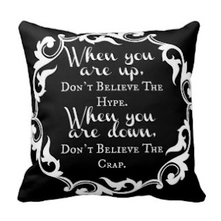 When you are up, don't believe the hype When you are down, don't believe the crap throw pillow