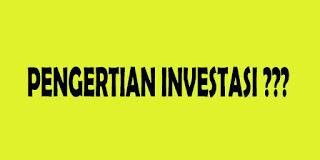 Pengertian Investasi, Fungsi Investasi, Tujuan Investasi, Jenis-jenis Investasi