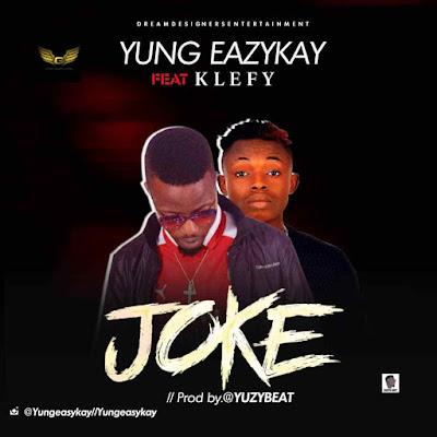 Download Mp3: Yung Eazykay – Joke ft. Klefy