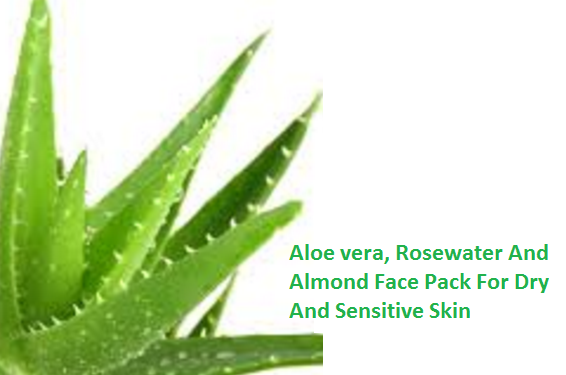 Aloe vera, Rosewater And Almond Face Pack For Dry And Sensitive Skin