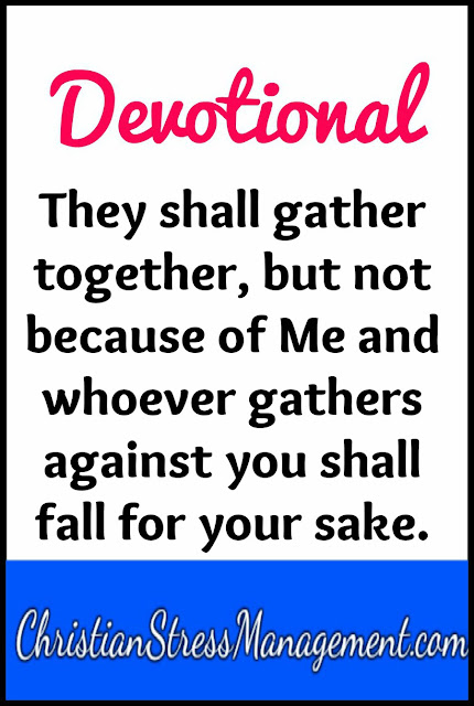 Devotional: Whoever assembles against you shall fall