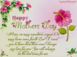 Happy Mother day wishes for mother: mam, we may sometimes argot