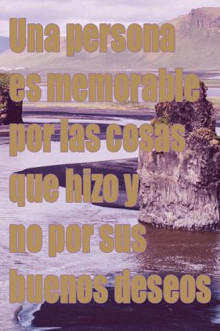 Una persona es memorable por las cosas que hizo y no por sus buenos deseos