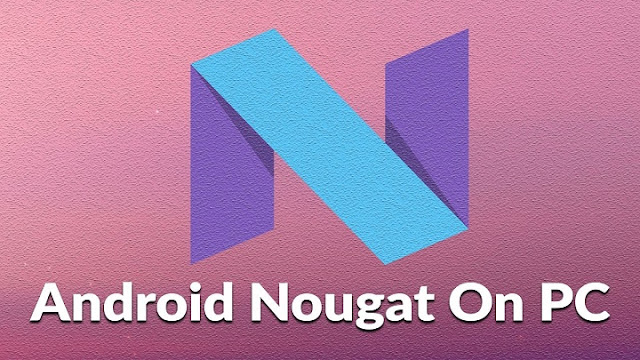 How to Install Android 7.0 Nougat on Windows or Linux PC – Complete Guide