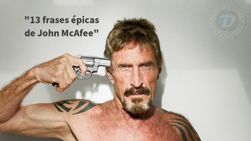 13 Frases épicas De John Mcafee Diolinux O Modo Linux E