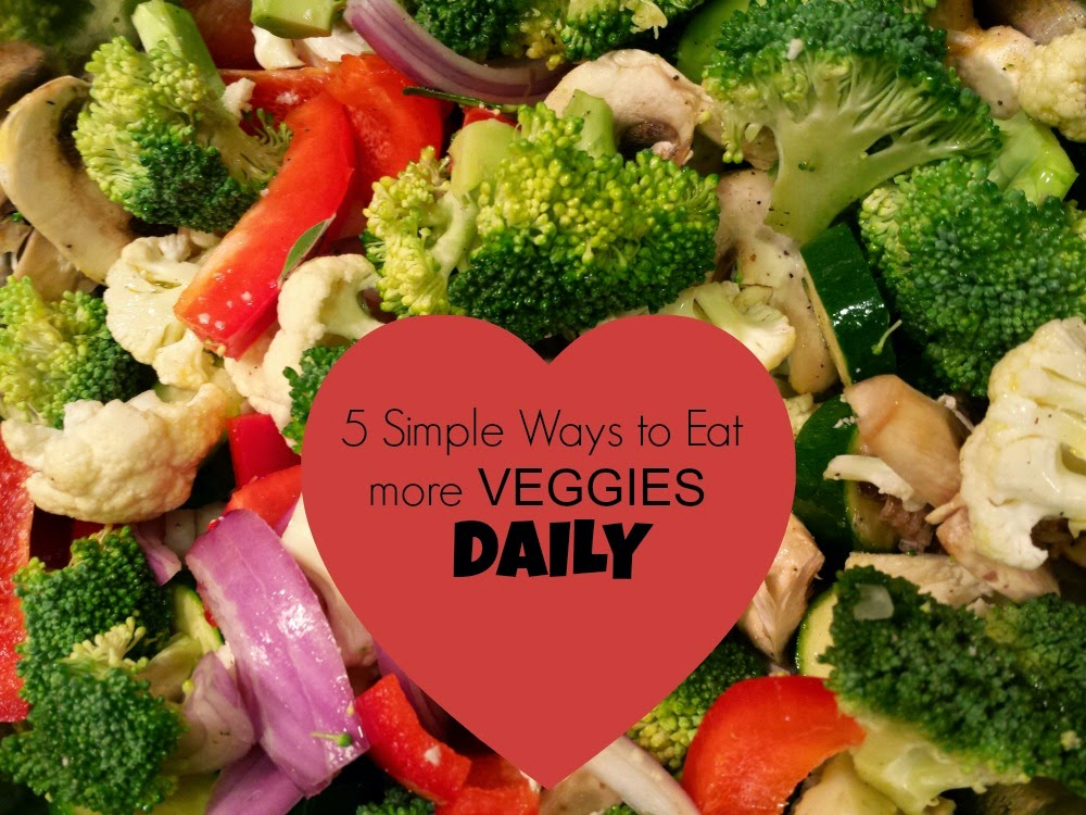 5 simple ways to Eat more Veggies Daily