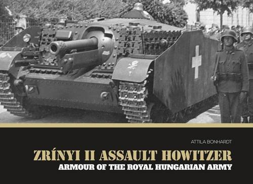 Zrínyi II assault howitzer  Armour of the Royal Hungarian Army by Attila Bonhardt