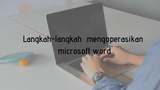 langkah Mengoperasikan Microsoft