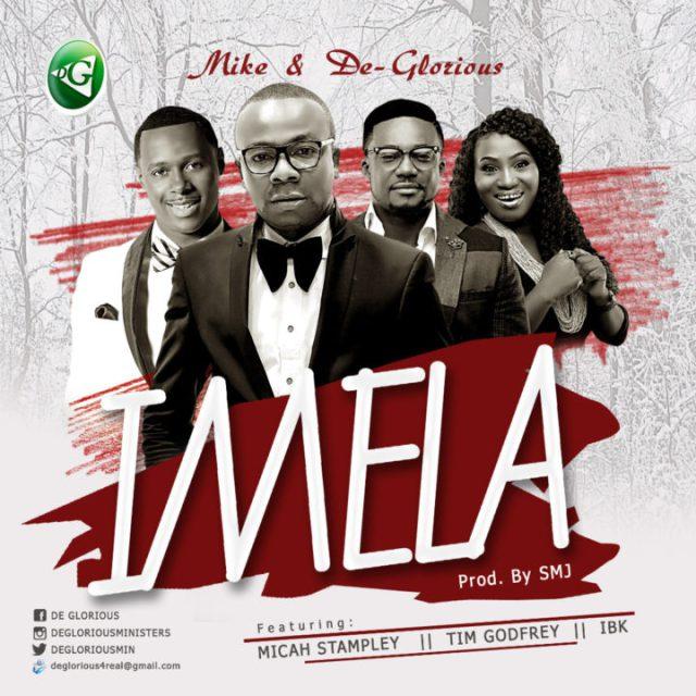 Music: Imela -  Mike & DeGlorious Ft. Mica Stampley, Tim Godfrey & IBK