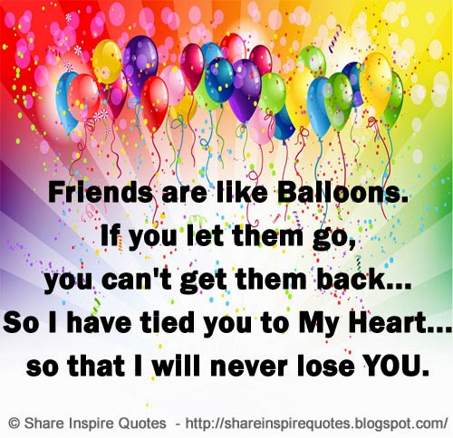 Friends Are Like Balloons If You Let Them Go You Cant Get Them