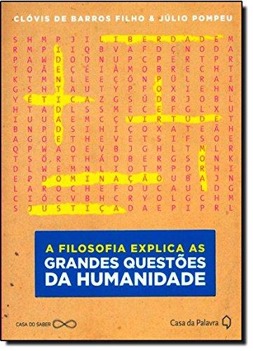 A Filosofia Explica as Grandes Questões da Humanidade Clóvis de Barros Filho