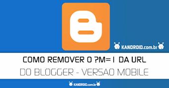 """Como remover o """"?m=1"""" das URLS do Blogger?! - Tutorial"""