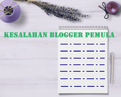 12 Kesalahan yang sering dilakukan blogger pemula
