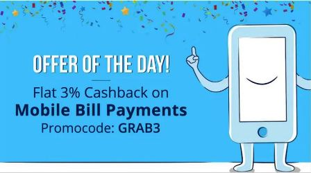 OFFER OF THE THE DAY! Flat 3% Cashback on Mobile Bill Payments, Promocode: GRAB3