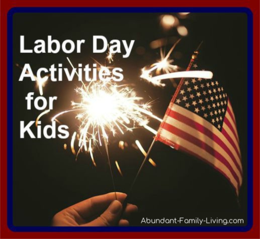 https://www.abundant-family-living.com/2013/07/labor-day-activities-for-kids.html