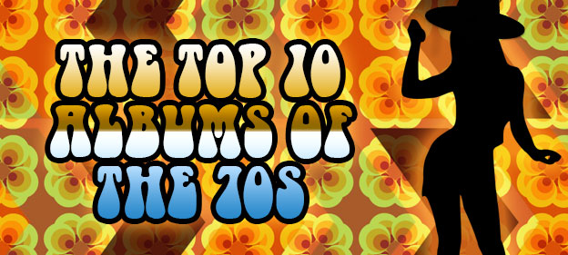 The Top 10 Albums Of The 70s