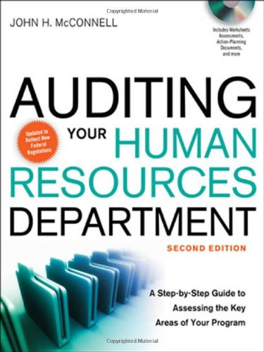 Auditing Your Human Resources Department  A Step-by-Step Guide to Assessing the Key Areas of Your Program by John H. McConnell
