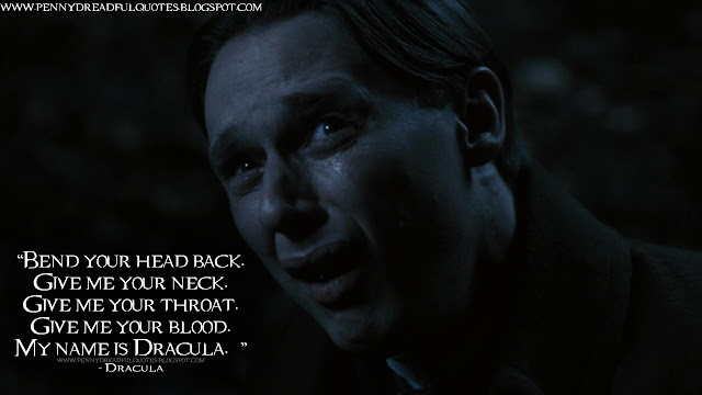 Bend your head back. Give me your neck. Give me your throat. Give me your blood. My name is Dracula.