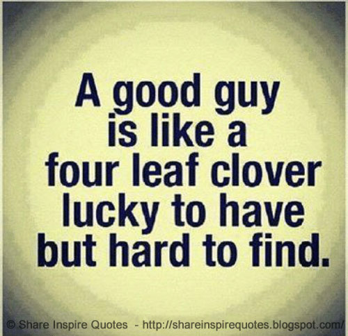 Good Guys Quotes: A Good Guy Is Like A Four Leaf Clover Lucky To Have But