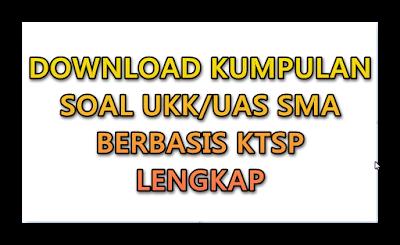 Kumpulan Soal UKK/UAS SMA KTSP Lengkap