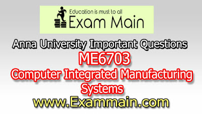 ME6703 Computer Integrated Manufacturing Systems  | Impotent  Questions | Question bank | Syllabus | Model and Previous Question papers | Download PDF