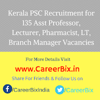 Kerala PSC Recruitment for 135 Asst Professor, Lecturer, Pharmacist, LT, Branch Manager Vacancies