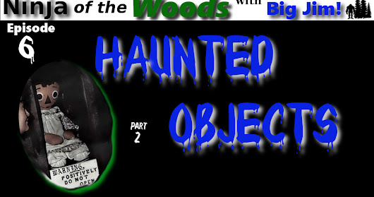 Ninja of the Woods - Haunted Objects Part 2