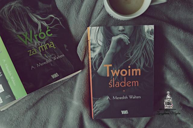"""Gdy miłość staje się narkotykiem... – recenzja książki #241 – A. Meredith Walters """"Twoim śladem"""""""