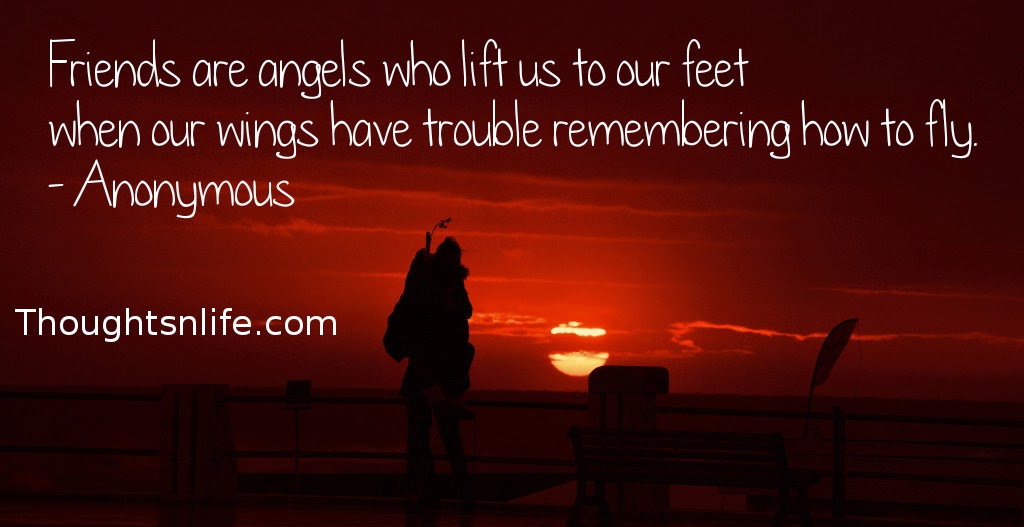 Thoughtsnlife.com : Friends are angels who lift us to our feet when our wings have trouble remembering how to fly. - Anonymous