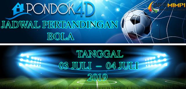 JADWAL  PERTANDINGAN BOLA TANGGAL 03 JULI  –  04 JULI 2019