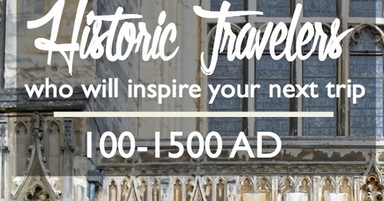 Historic travelers who will inspire your next trip 100 to 1500 ad