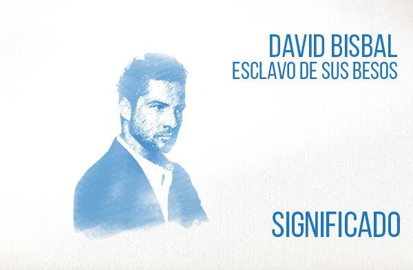 Sigo Esclavo de Tus Besos significado de la canción David Bisbal.