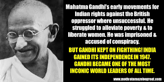 63 Successful People Who Failed: Mahatma Gandhi, Success Story, struggle to alleviate poverty and to liberate women, imprisoned, accused of conspiracy, India independence in 1947