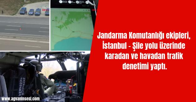 Jandarma Komutanlığı ekipleri, İstanbul - Şile yolu üzerinde karadan ve havadan trafik denetimi yaptı